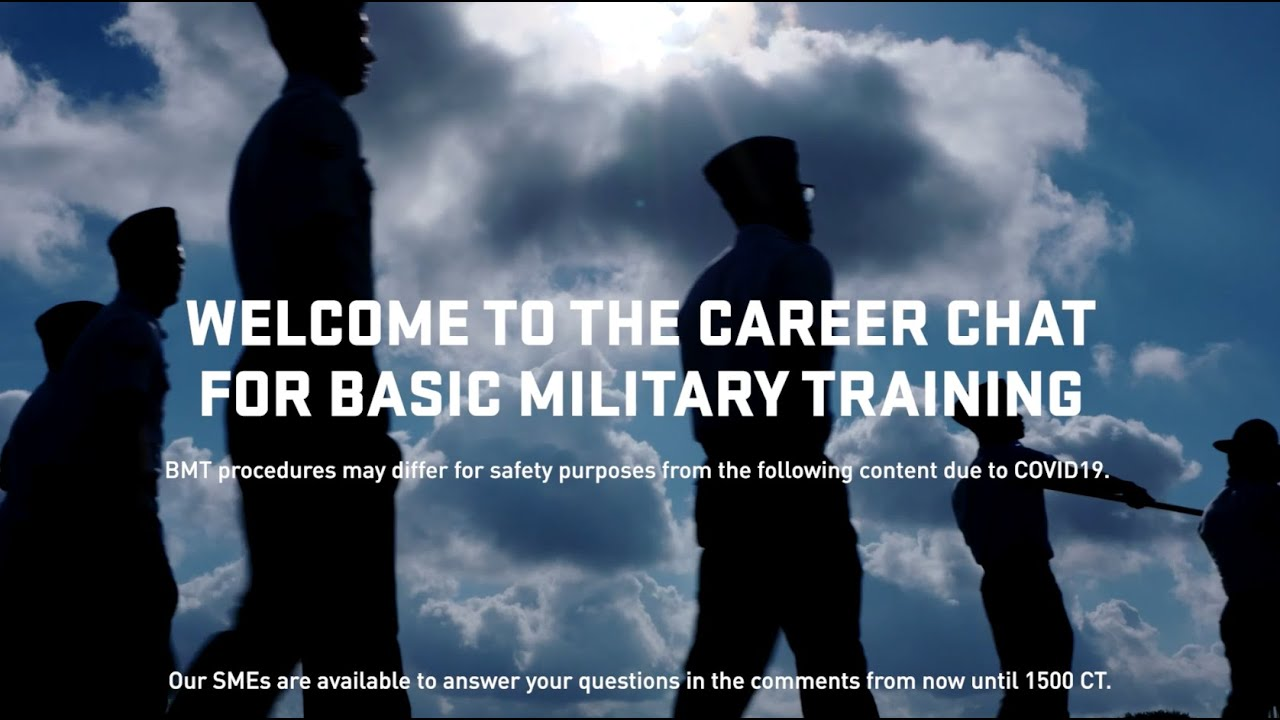Video link to  career chat with Military Training Instructors talking about the journey to becoming an Airman at Basic Military Training (BMT).   This premiere event includes clips of our guests sharing advice and insight, as well as more in-depth videos on the BMT experience as well as more in-depth videos on the training that goes into shaping the Airmen of tomorrow. They are available to answer your questions in the live chat and in the comments below throughout the hour-long event.   Learn more about basic Military Training here: https://www.airforce.com/education/military-training/bmt   *The cadets and instructors will be available to answer your questions in the comments and live chat until 3 p.m. CT on the day of the event. --- Follow us on social!  Facebook: https://www.facebook.com/USAirForceRecruiting/  Instagram: https://www.instagram.com/usaf_recruiting/  Twitter: https://twitter.com/USAFRecruiting
