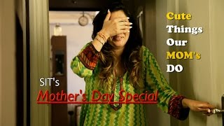 SIT | Mother's Day Special | Cute Things Our Moms Do