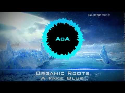 [Electro] : Organic Roots - A Fake Blue