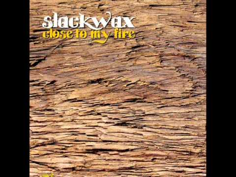Slackwax - Close To My Fire