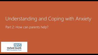 CAMHS | Understanding and coping with anxiety | Part 2: How parents can help?