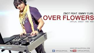 Zbot feat. Emmy Curl - Over Flowers (Virtual Sweet Vibe Rmx)