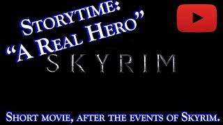 "The Elder Scrolls V: Skyrim Story: ""A Real Hero"""