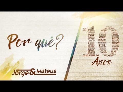 Jorge & Mateus - Por Quê? [10 Anos Ao Vivo] (Vídeo Oficial)