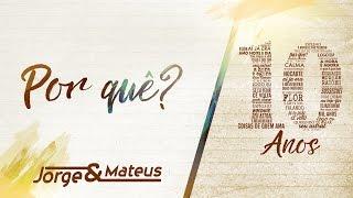 Baixar Jorge & Mateus - Por Quê? [10 Anos Ao Vivo] (Vídeo Oficial)