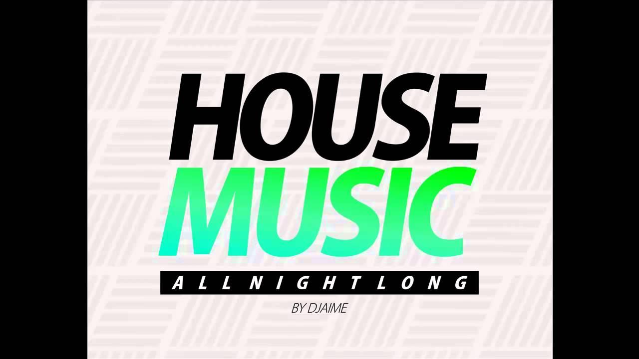 House music all night long djaime youtube for House music all night long