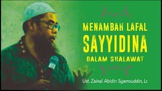 Menambah Lafal Sayyidina dalam Shalawat - Ust. Zainal Abidin Syamsuddin, Lc