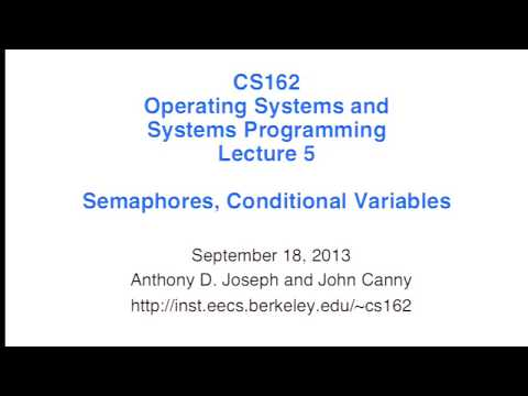 Lecture 05. Semaphores, Conditional Variables (CS 162, Fall 2013, UC Berkeley)