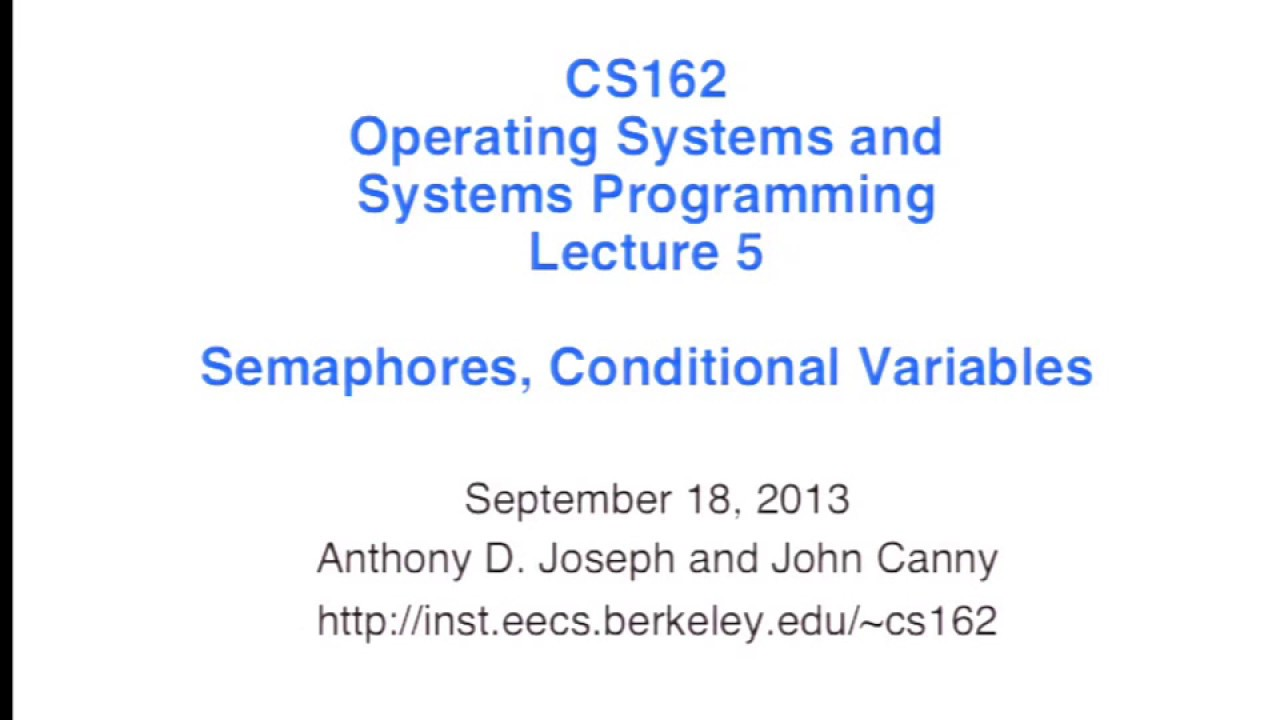 Lecture 05  Semaphores, Conditional Variables (CS 162, Fall 2013, UC  Berkeley)