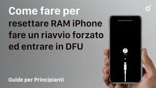 Resettare RAM iPhone, fare un riavvio forzato ed entrare in DFU | Guide Per Principianti iSpazio #8
