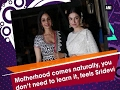 Motherhood Comes Naturally, You Don't Need To Learn It, Feels Sridevi - Ani #news video