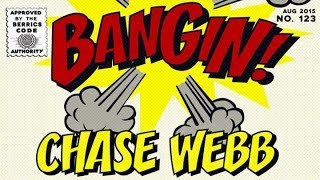 Chase Webb - Bangin!