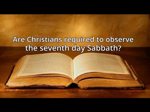 Are Christians required to observe the seventh day Sabbath?