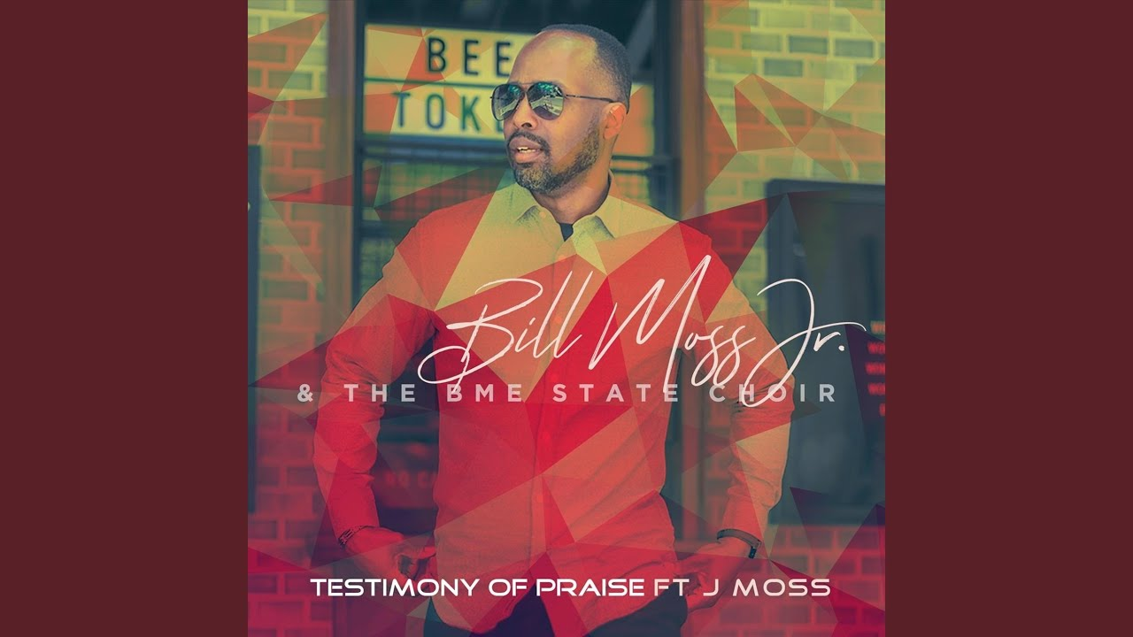Bill Moss Jr And The Bme State Choir Release A Testimony Of Praise News Jubileecast