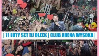 SET 🌟 DISCO-POLO 🌟 SET 2017 NOWOŚĆ 💓 DJ OLEEK - CLUB ARENA WYSOKA 💓 Luty ❆ Nowości ❆ Walentynki 💓