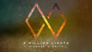 Download A MILLION LIGHTS - The New Single from Michael W. Smith MP3 song and Music Video