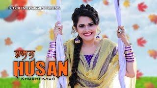 New Punjabi Song 2017 | HUSAN (Full Video) | KHUSHI KAUR | Latest Songs | CANDY HITS