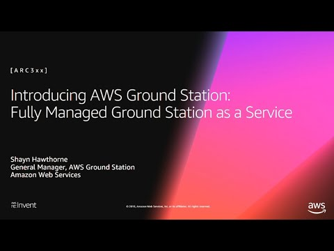 AWS re:Invent 2018: [NEW LAUNCH!] AWS Ground Station: Managed Ground Station as a Service (ARC340)