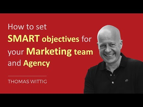 How to set SMART objectives for your Marketing Team and Agency | Thomas Wittig | WITTIGONIA