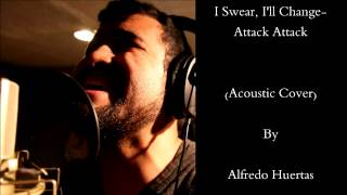 I Swear, Ill Change - Attack Attack (Acoustic Cover)