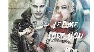 Harley Quinn  Joker- Let Me Love You