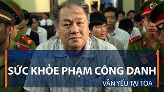 Sức khỏe Phạm Công Danh vẫn yếu tại tòa  | VTC1