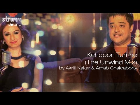 Kehdoon Tumhe (The Unwind Mix) By Akriti Kakar & Arnab Chakraborty