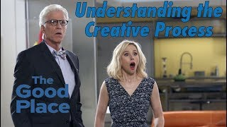 The Good Place - Understanding the Creative Process