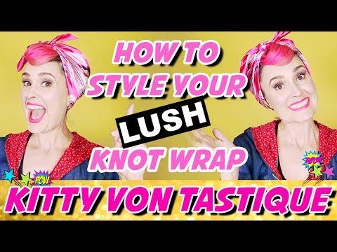 HOW TO STYLE A LUSH KNOT WRAP SCARF 3 WAYS!   KITTY VON TASTIQUE