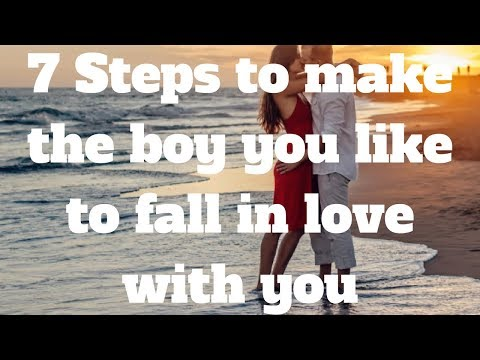 7 Steps to make the boy you like to fall in love with you