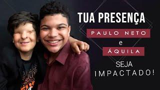 Paulo Neto e Áquila - Tua Presença   Seja Impactado!