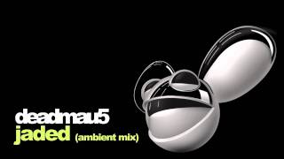 deadmau5 - jaded ambient mix