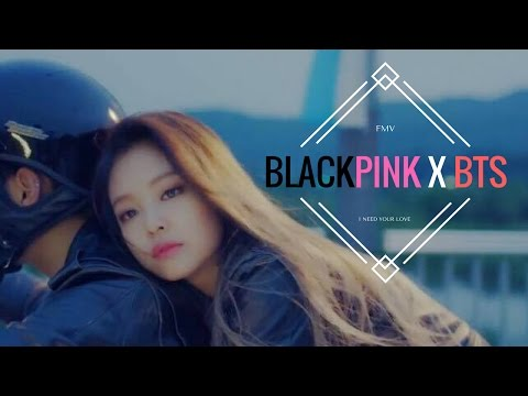 BLACKPINK AND BTS//I NEED YOUR LOVE (FMV)