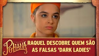 Raquel descobre quem são as falsas 'Dark Ladies' | As Aventuras de Poliana