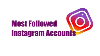 Top List of Most Followed Instagram Accounts