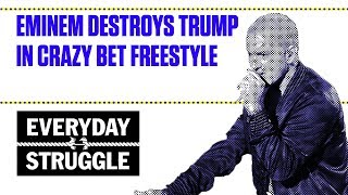 Eminem Destroys Trump in Crazy BET Freestyle | Everyday Struggle