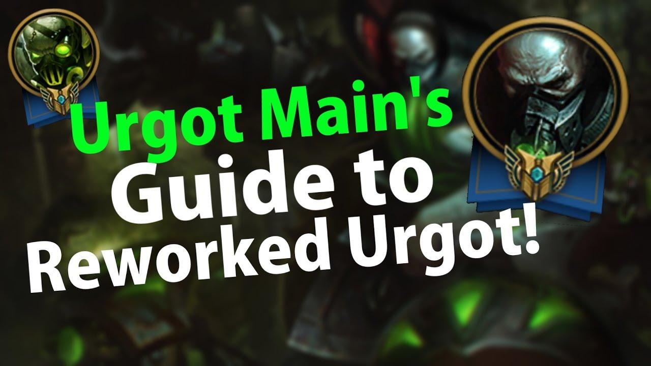 How To Play The New Urgot Rework An Urgot Mains Guide Youtube