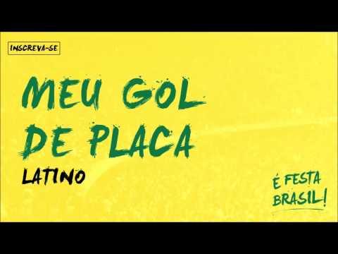 Latino  Meu Gol de Placa É Festa Brasil