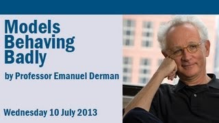 Professor Emanuel Derman: Models Behaving Badly