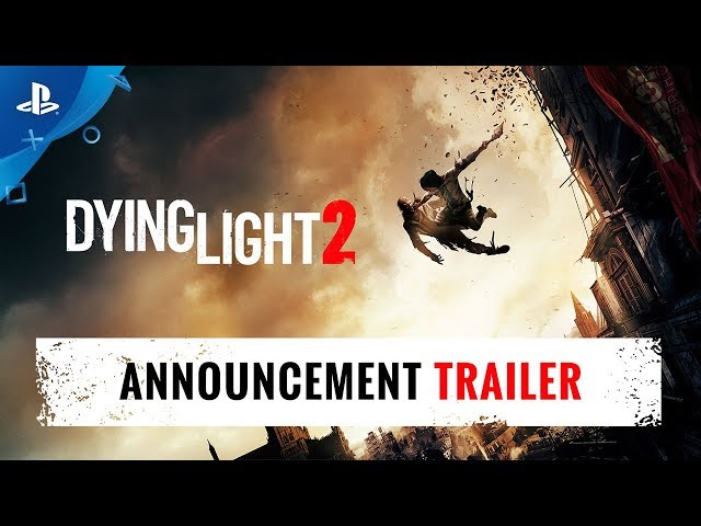 Dying Light 2 - E3 2018 Announcement Trailer | PS4