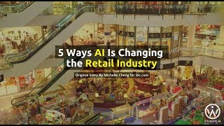 5 Ways AI Is Changing  the Retail Industry
