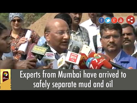 Experts from Mumbai have arrived to safely separate mud and oil