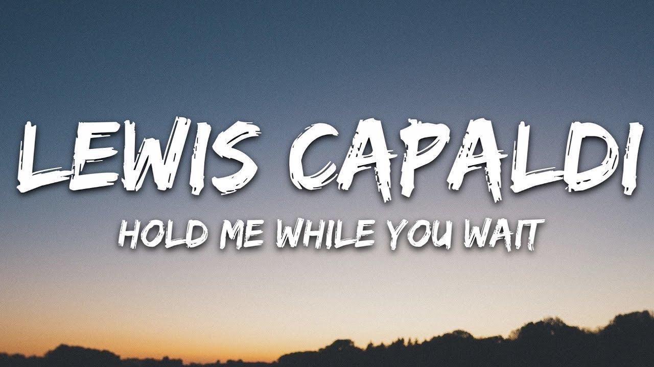 Lyrics hold me while you wait lewis capaldi
