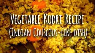 Vegetable Kodri Recipe | Indian Vegetarian Foxtail Millet (aka Kodon, Kodra, Varagu, Varai)