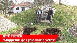 JETË TJETËR Shqiptari qe i çele varrin vetes