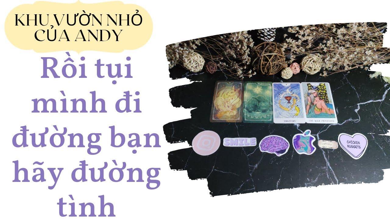 Chọn 1 tụ bài Tarot – Rồi tụi mình đi đường bạn hay đường tình – Alo Andy