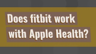 Does fitbit work with Apple Health?