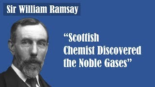 """Sir William Ramsay - Interesting facts about Chemist""""Discovered the Noble Gases"""""""