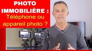 Photo immobilière : avec téléphone ou appareil photo ? Comparatif et conseils