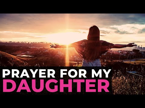 PRAYER FOR MY DAUGHTER 🙏🏻   A POWERFUL CHRISTIAN PRAYER FOR MOTHERS OF DAUGHTERS
